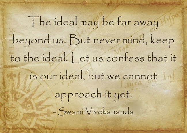 """The ideal may be far away beyond us. But never mind, keep to the ideal. Let us confess that it is our ideal, but we cannot approach it yet."""