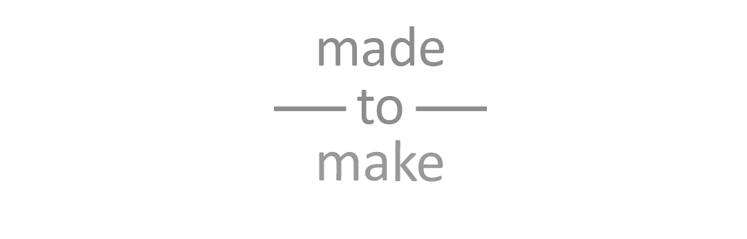 Made to Make