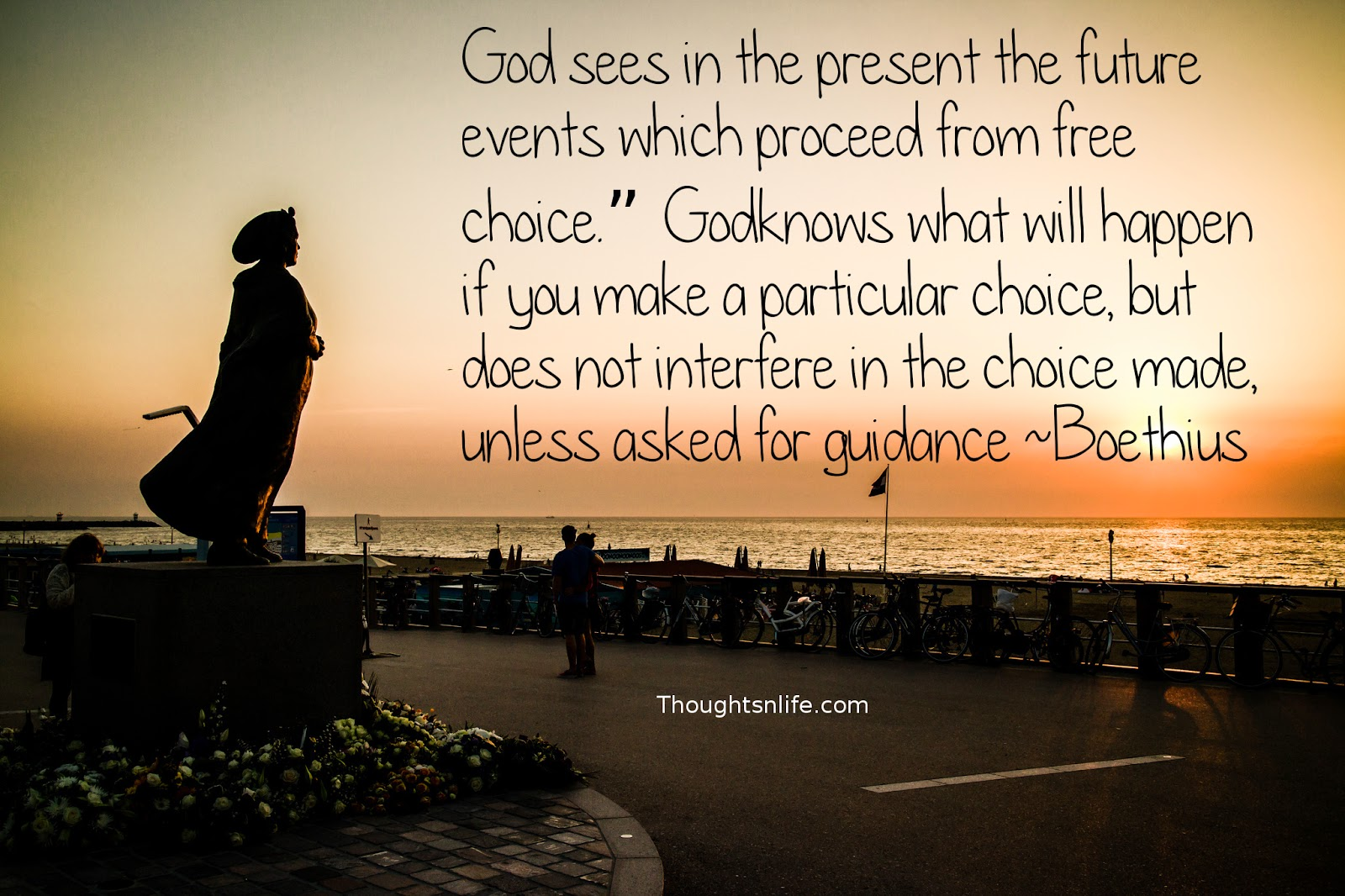 "God sees in the present the future events which proceed from free choice."" God knows what will happen if you make a particular choice, but does not interfere in the choice made, unless asked for guidance ~Boethius #spiritual quotes,# inspirational quotes"