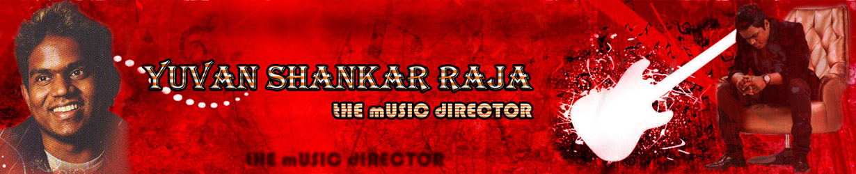 Yuvan Shankar Raja (Yuvan World) - The Music Director&#39;s Blog | Yuvan Shankar Raja Official Website