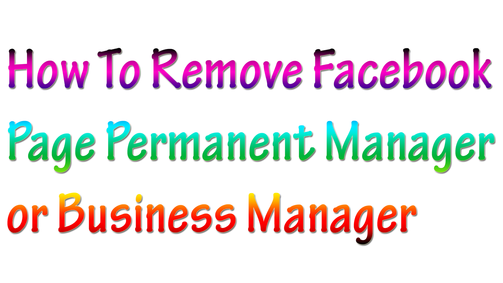 Now Here Is A How To Remove Facebook Page Permanent Manager