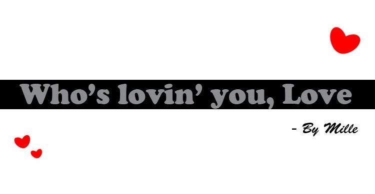 Who's lovin' you, Love