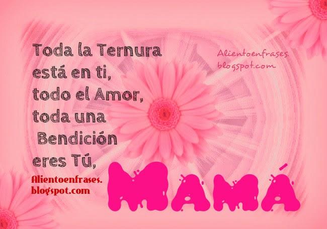 Frases de Aliento para una Madre en su Feliz Día. Frases para el día de la madre, cumpleaños de mamá, para expresar gratitud a mamá, palabras de ánimo, imágenes con frases lindas para mamá. Postales, tarjetas madre.