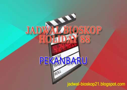jadwal bioskop holiday 88 Pekanbaru