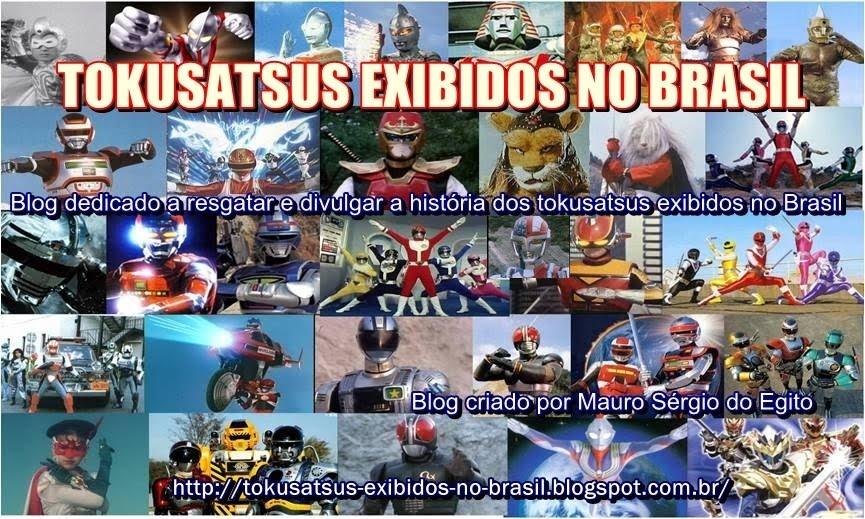 TOKUSATSUS EXIBIDOS NO BRASIL