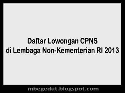 Daftar Penerimaan CPNS 2013 di Lembaga Non-Kementerian RI, lowongan CPNS 2013 Non-Kementerian, CPNS 2013