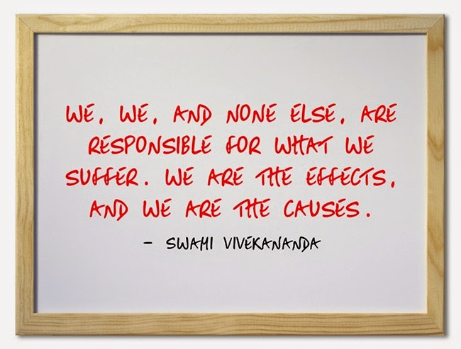 """We, we, and none else, are responsible for what we suffer. We are the effects, and we are the causes."""