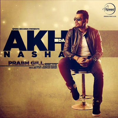 Akh Da Nasha Prabh Gill mp3 download video hd mp4