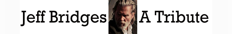 A Tribute to Jeff Bridges