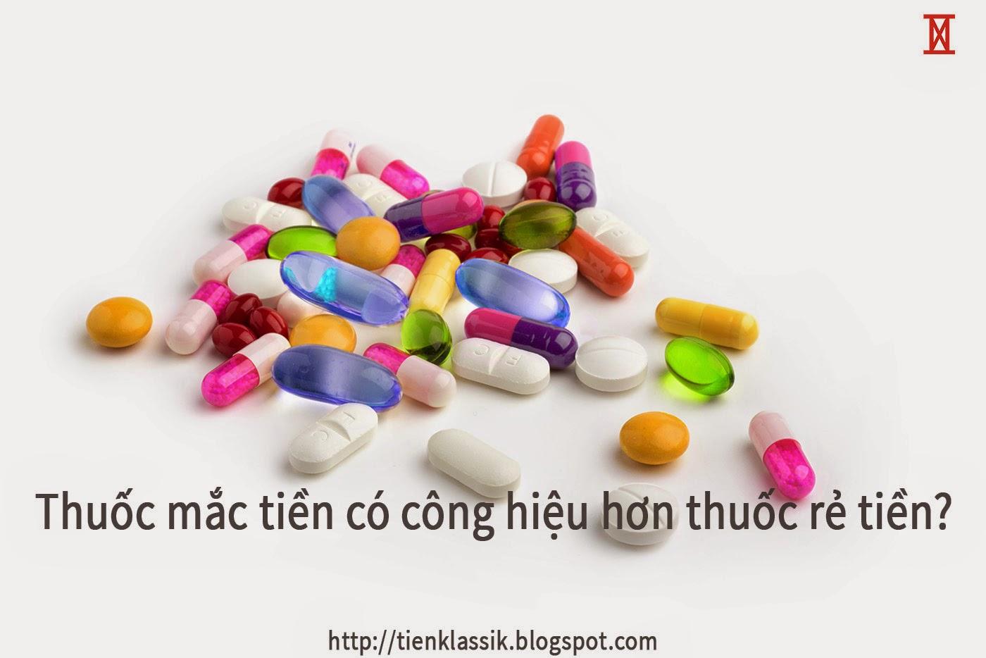 Thuốc mắc tiền thực sự có công hiệu hơn thuốc rẻ tiền?