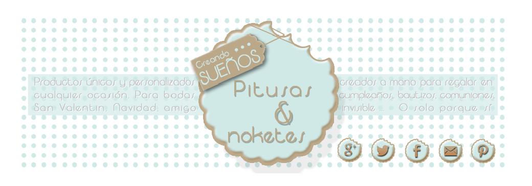 ♥ Pitusas y Noketes ♥