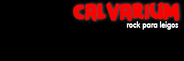CALVARIUM ††† | Rock para leigos!