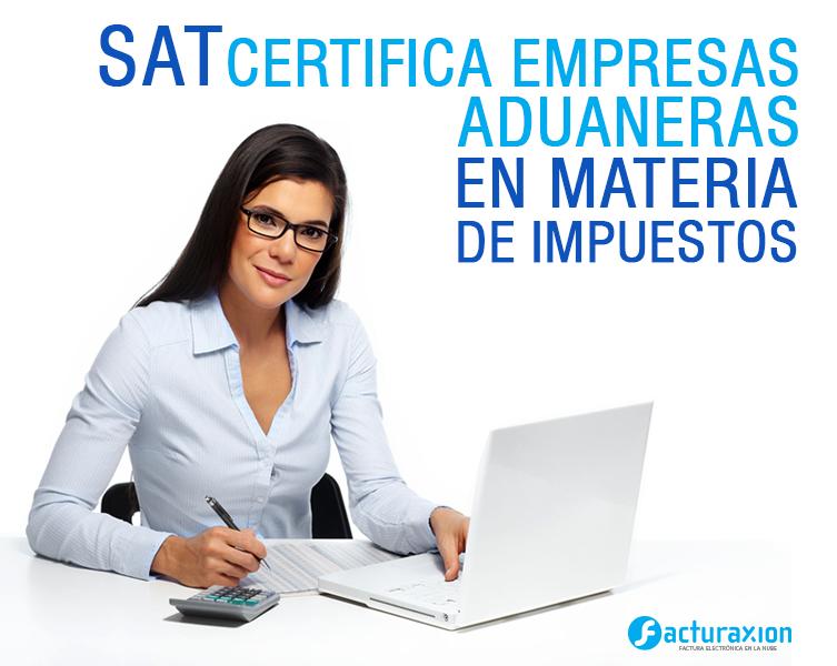 SAT certifica empresas aduaneras en materia de impuestos e IEPS