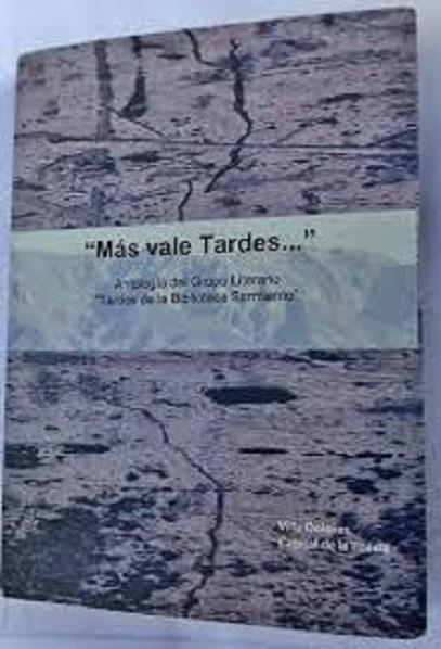 Mas vale tardes... : Antología del Grupo Literario Tardes de la Biblioteca Sarmiento 2011