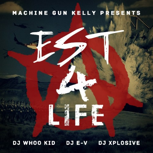 Machine Gun Kelly – Est 4 Life (Official Mixtape X DJ Whoo Kid)