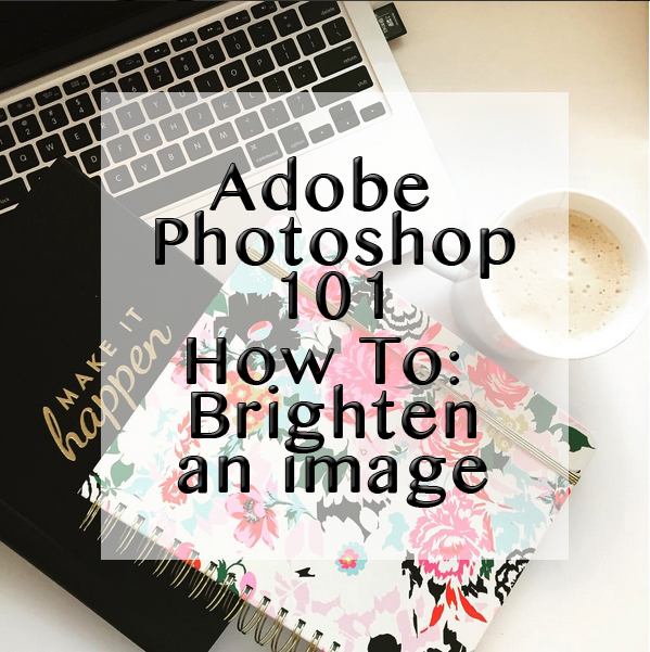 Adobe photoshop how to brighten an image - Amanda Speroni