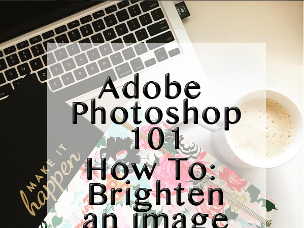Photoshop 101: How To Brighten an Image