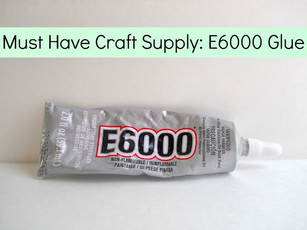 Must Have Craft Supply: E6000 Glue