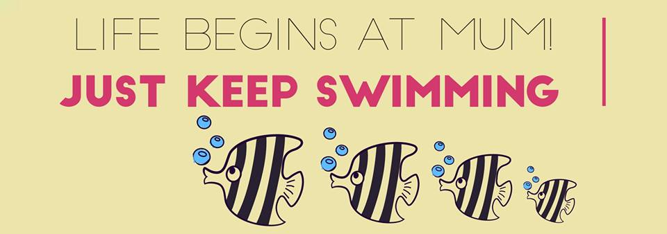 Life Begins At Mum - Just Keep Swimming