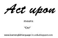 vocabulary lesson no 4 - act upon