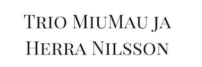 Trio MiuMau ja Herra Nilsson
