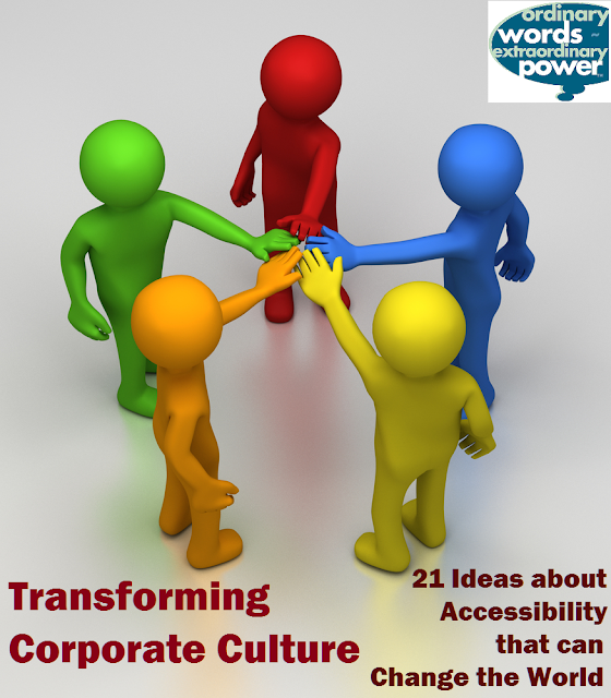 Transforming Corporate Culture - 21 Ideas about Accessibility that can Change the World