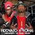 "AUDIO: FIDOVATO Ft. ROMA - ""MATIZO YA RAIA (Remix). mp3"