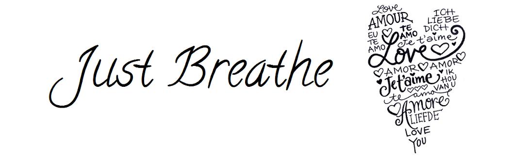 Just Breathe ♥