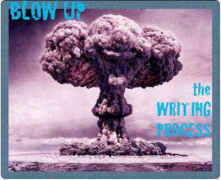 atomic bomb explosion with the words Blow up the Writing Process