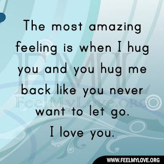 The most amazing feeling is when I hug you