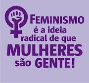 """""""Feminismo"""" = """"Mulheres são Gente"""""""