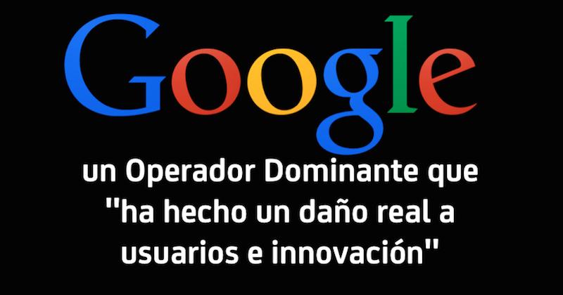"""Google, un Operador Dominante que """"ha hecho un daño real a usuarios e innovación"""""""