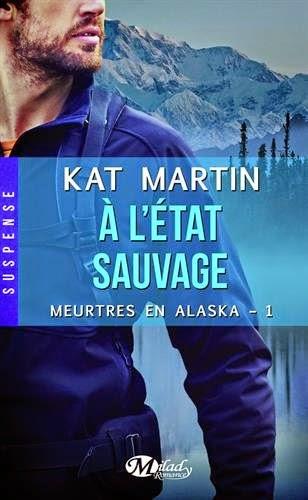 Meurtre en Alaska T1 : A l'Etat Sauvage - Kat Martin