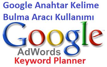 Google Anahtar Kelime Bulma Aracı Kullanımı