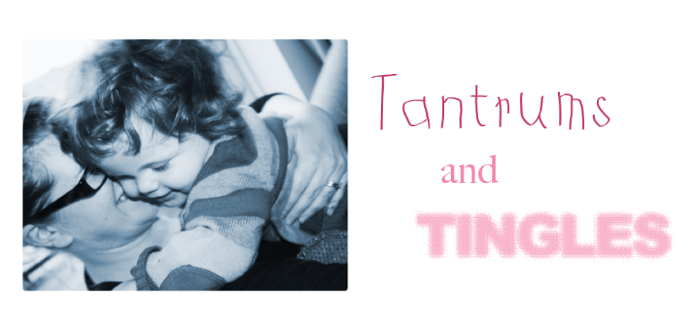 Tantrums and Tingles
