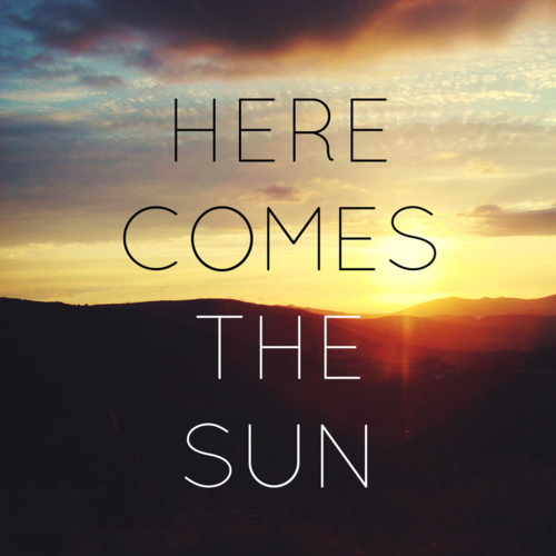 Life es here comes the sun