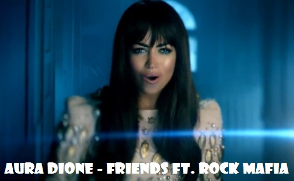 Скачать песню friends aura dione rock mafia
