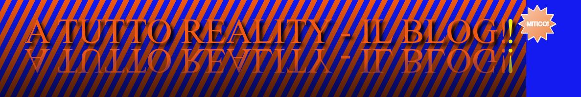A TUTTO REALITY-IL BLOG