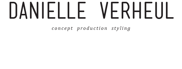 DANIELLE VERHEUL . CONCEPT PRODUCTION STYLING