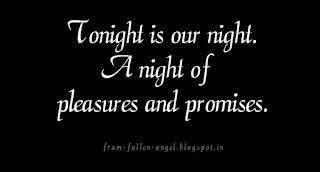 Tonight is our night. A night of pleasures and promises.