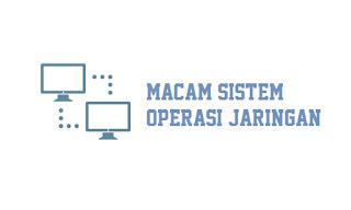 Macam-macam Sistem Operasi Jaringan