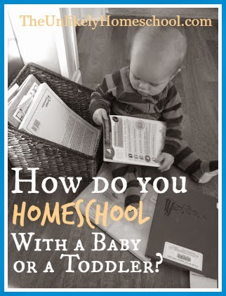 How Do You Homeschool WIth a Baby or Toddler? {The Unlikely Homeschool}