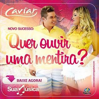"""""""Quer ouvir uma mentira?"""" Caviar lança novo sucesso!"""
