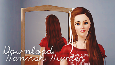 http://www.mediafire.com/download/dbcdj8seu3rastr/Hannah+Hunter.Sims3Pack