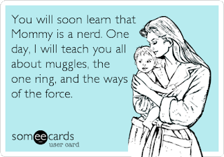 You will soon learn that mommy is a nerd card