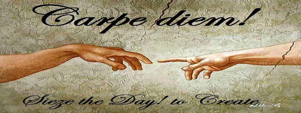 "carpe diem! ""seize the day""  to create!"