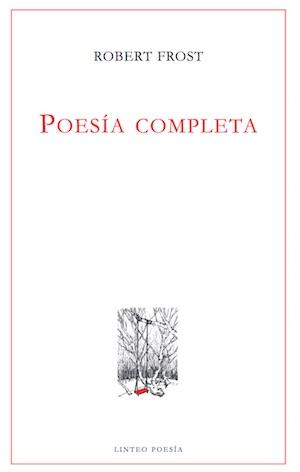 Robert Frost, Poesía completa (Ediciones Linteo, 2017)