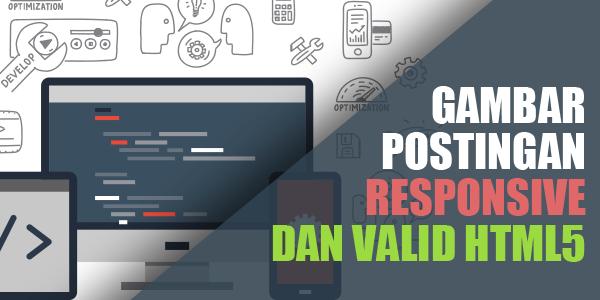 Membuat Gambar Postingan Agar Responsive dan Valid HTML5