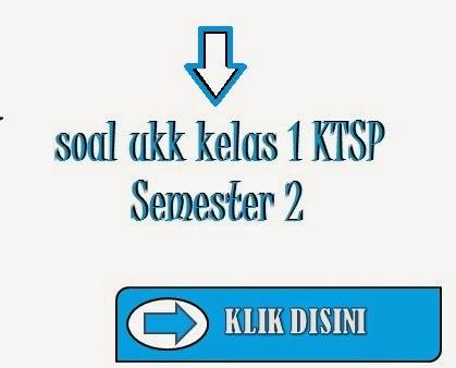 Soal UKK KTSP Kelas 1 SD Semester 2