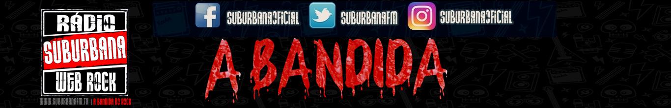 SUBURBANA FM | #ABANDIDA ! Brazil's  Web Rock Station